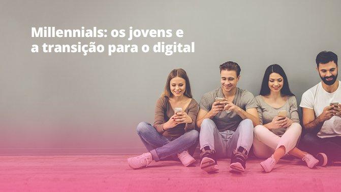 Millennials: os jovens e a transição para o digital
