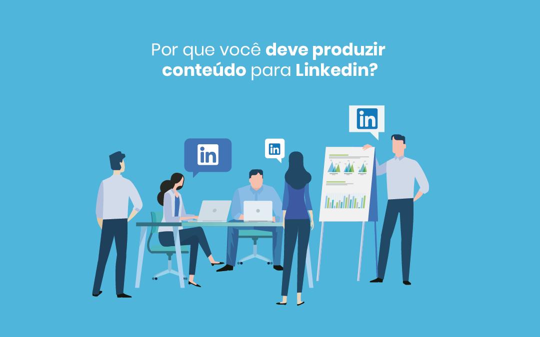 Por que produzir conteúdo para Linkedin?