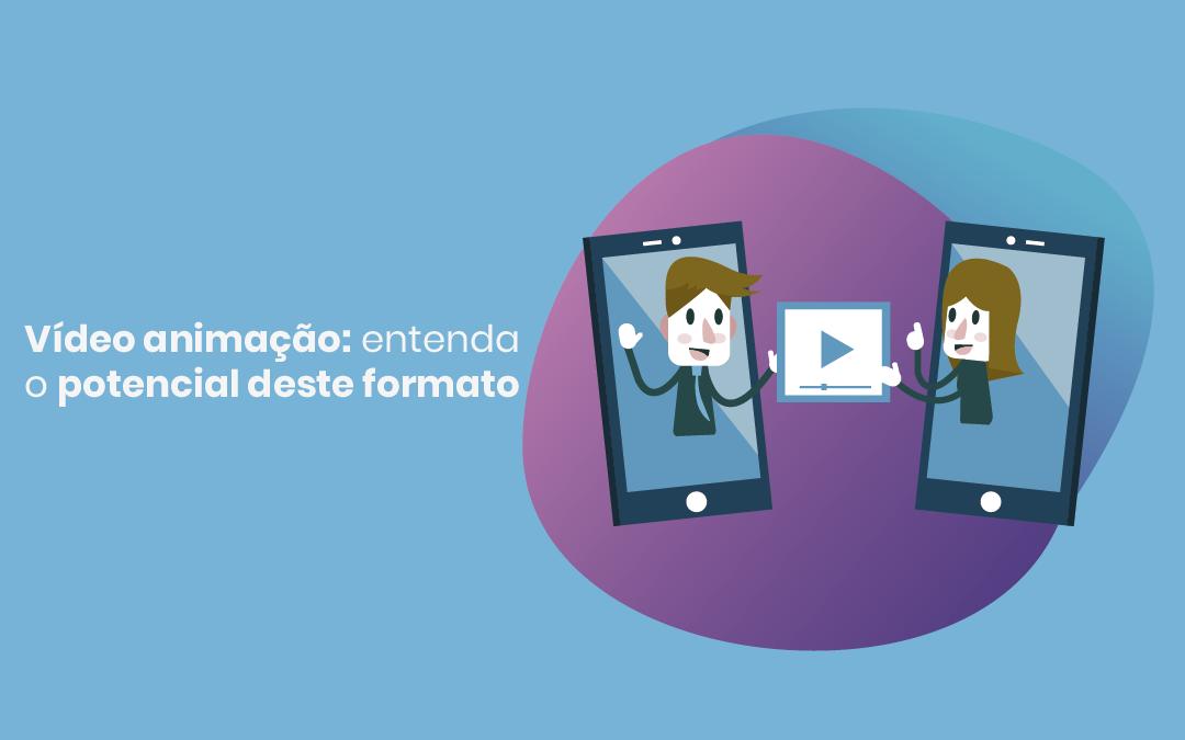 Vídeo animação: entenda o potencial deste formato