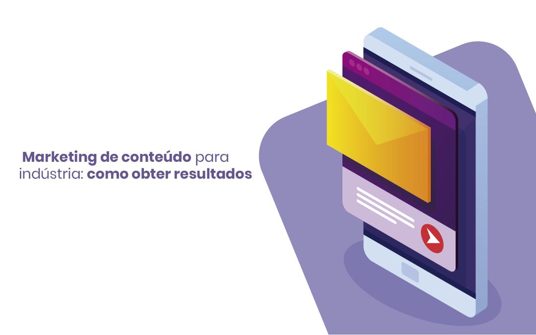 Marketing de conteúdo para indústria: entenda o potencial