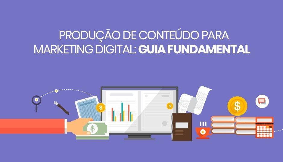 Produção de conteúdo digital: tudo o que você precisa saber