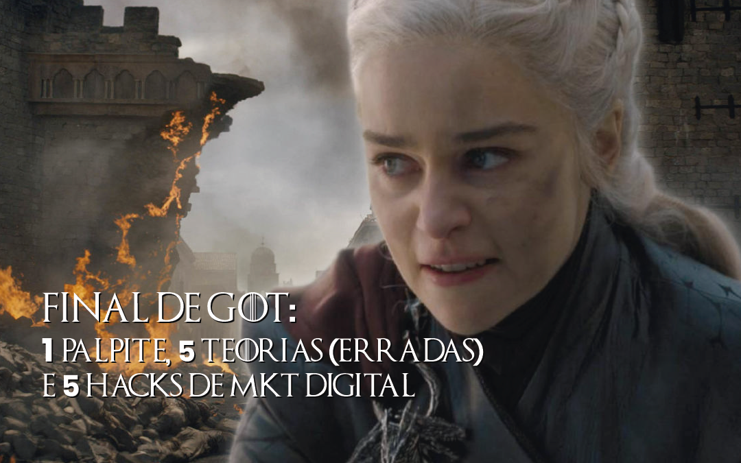 Final de GoT: 1 palpite, 5 Teorias (erradas) e 5 hacks para vencer batalhas no marketing digital