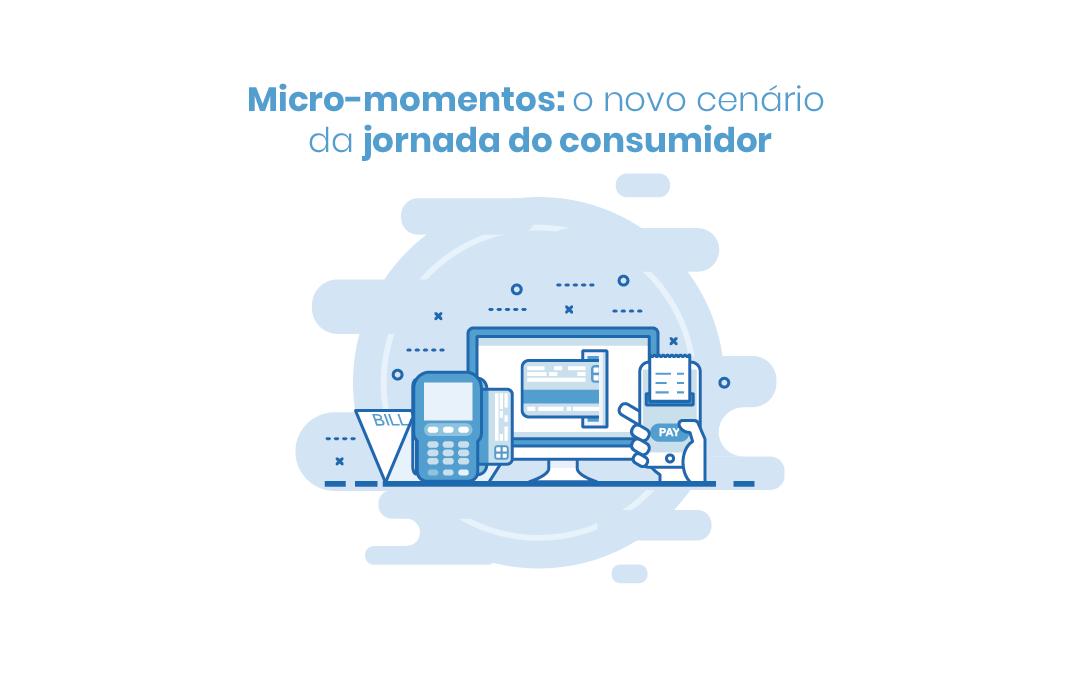 Micro-momentos: o novo cenário da jornada do consumidor