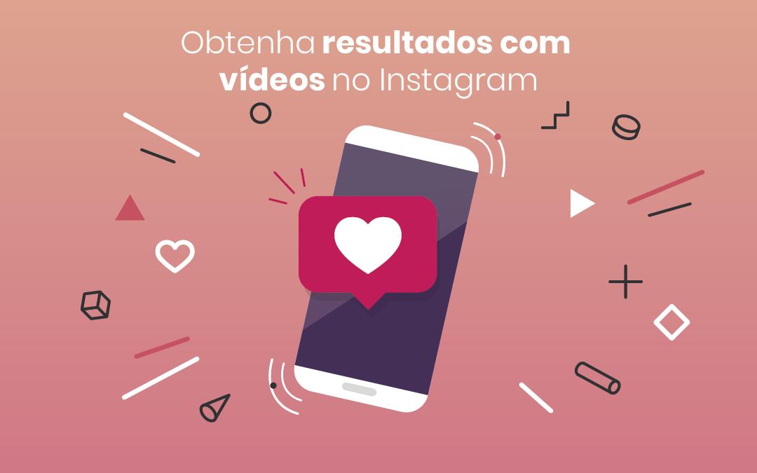 Vídeos no Instagram: obtenha resultados com este formato