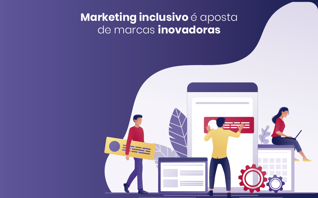 Por que marcas inovadoras apostam no marketing inclusivo?