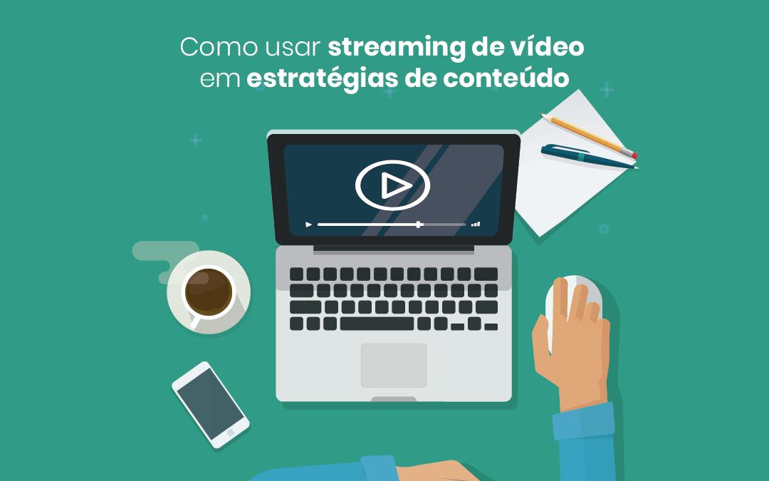 Como utilizar streaming de vídeo na sua estratégia de conteúdo